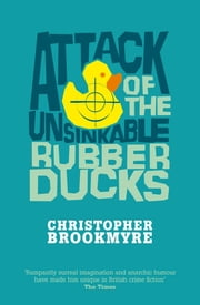 Attack Of The Unsinkable Rubber Ducks ebook by Christopher Brookmyre