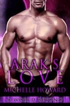 Arak's Love 電子書 by Michelle Howard