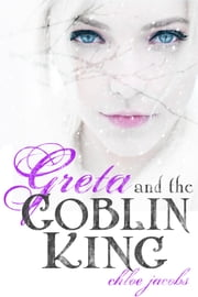 Greta and the Goblin King ebook by Chloe Jacobs