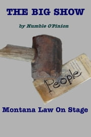 The Big Show: Montana Law on Stage ebook by Humble O'Pinion