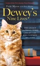 Dewey's Nine Lives - The Legacy of the Small-Town Library Cat Who Inspired Millions ebook by Vicki Myron, Brett Witter