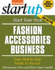 Start Your Own Fashion Accessories Business - Your Step-By-Step Guide to Success ebook by Entrepreneur Press,Eileen  Figure Sandlin