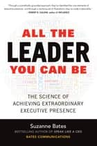 All the Leader You Can Be: The Science of Achieving Extraordinary Executive Presence ebook by Suzanne Bates