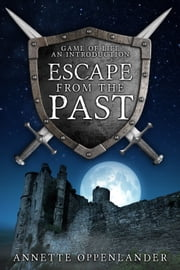 Escape from the Past: Game of Life...An Introduction ebook by Annette Oppenlander