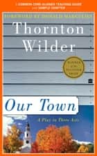 A Teacher's Guide to Our Town - Common-Core Aligned Teacher Materials and a Sample Chapter ebook by Thornton Wilder, Amy Jurskis