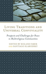 Living Traditions and Universal Conviviality - Prospects and Challenges for Peace in Multireligious Communities ebook by Roland Faber,Santiago Slabodsky,Bradley Shavit Artson,Dan Dombrowski,Brianne Donaldson,Jacob Erickson,Roland Faber,Meijun Fan,Catherine Keller,Ian Kluge,Jay McDaniel,C. Robert Mesle,Tokiyuki Nobuhara,Steve Odin,Santiago Slabodsky,Helene Slessarev-Jamir,Constance Wise