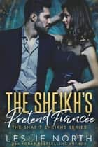 The Sheikh's Pretend Fiancée - The Sharif Sheikhs Series, #1 ebook by Leslie North