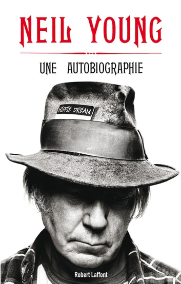 Une Autobiographie ebook by Neil YOUNG