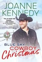 Blue Sky Cowboy Christmas ebook by Joanne Kennedy