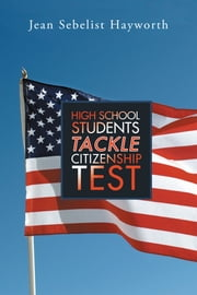 High School Students Tackle Citizenship Test ebook by Jean Sebelist Hayworth