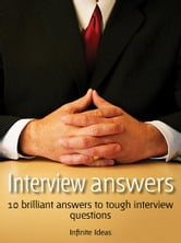 Interview Answers - 10 brilliant answers to tough interview questions ebook by Infinite Ideas