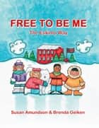 Free to Be Me - The Eskimo Way ebook by Brenda Geiken, Susan Amundson