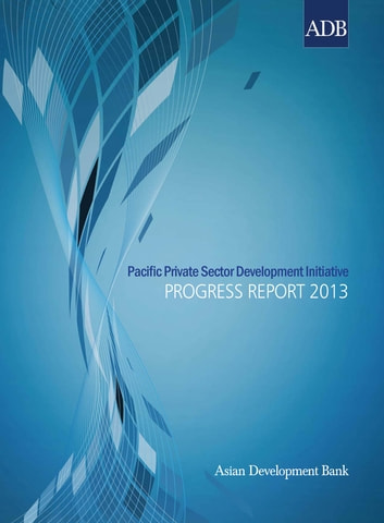 Pacific Private Sector Development Initiative - Progress Report 2012-2013 ebook by Asian Development Bank
