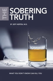 The Sobering Truth: What You Don't Know Can Kill You ebook by Jeff Herten