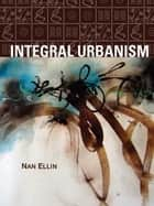 Integral Urbanism ebook by Nan Ellin