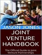 Joint Venture Handbook: The Official Guide to Joint Venture Partnerships ebook by Jason Jones