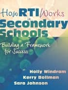How RTI Works in Secondary Schools ebook by Holly Windram,Kerry Bollman