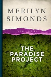 The Paradise Project - Flash Fiction ebook by Merilyn Simonds