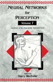 Neural Networks for Perception: Human and Machine Perception ebook by Wechsler, Harry
