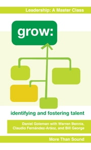 Grow: Identifying and Fostering Talent ebook by Daniel Goleman,Bill George,Claudio Fernández-Aráoz Warren Bennis