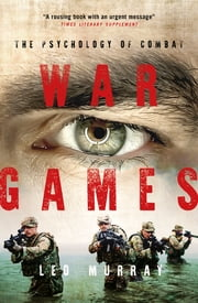 War Games - The Psychology of Combat ebook by Leo Murray