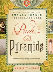 Pride and Pyramids: Mr. Darcy in Egypt ebook by Amanda Grange,Jacqueline Webb