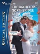 The Bachelor's Northbridge Bride ebook by Victoria Pade