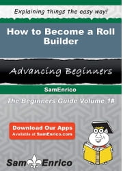 How to Become a Roll Builder ebook by Marth Fusco,Sam Enrico
