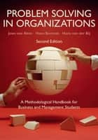 Problem Solving in Organizations - A Methodological Handbook for Business and Management Students ebook by Joan van Aken, Hans Berends, Hans van der Bij