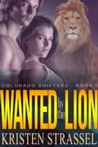 Wanted by the Lion ebook by Kristen Strassel