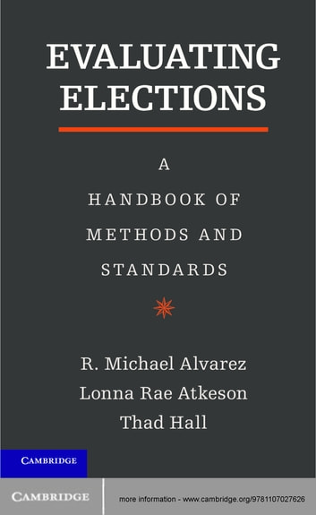 Evaluating Elections - A Handbook of Methods and Standards ebook by R. Michael Alvarez,Lonna Rae Atkeson,Thad E. Hall