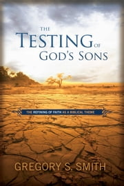 The Testing of God's Sons ebook by Gregory S. Smith