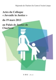 "Actes du colloque ""Juvenile in Justice"" du 19 mars 2013 au Palais de Justice de Charleroi ebook by Collectif"