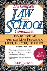 The Complete Law School Companion - How to Excel at America's Most Demanding Post-Graduate Curriculum ebook by Jeffery Deaver