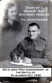 Diary of a Desert Rat & the Battle of El Alamein - 8th Army 1942-44 ebook by John Harris,Mary Berry
