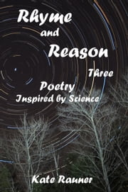 Rhyme and Reason Three: Poetry Inspired by Science ebook by Kate Rauner