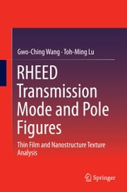 RHEED Transmission Mode and Pole Figures - Thin Film and Nanostructure Texture Analysis ebook by Gwo-Ching Wang,Toh-Ming Lu