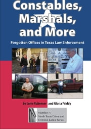 Constables, Marshals, and More - Forgotten Offices in Texas Law Enforcement ebook by Lorie Rubenser, Gloria Priddy