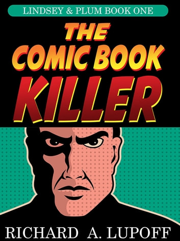 The Comic Book Killer - The Lindsey & Plum Detective Series, Book One ebook by Richard A. Lupoff