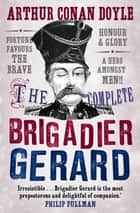 The Complete Brigadier Gerard Stories ebook by Arthur Conan Doyle