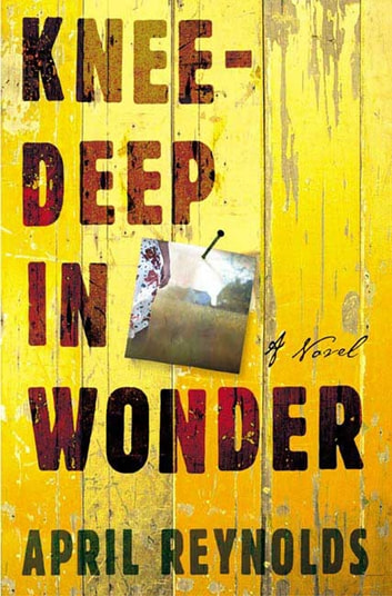 Knee-Deep in Wonder - A Novel ebook by April Reynolds