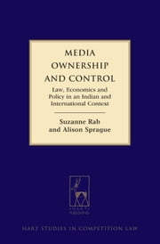 Media Ownership and Control, - Law, Economics and Policy in an Indian and International Context ebook by Suzanne Rab,Alison Sprague