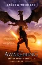 Dragon Knight Chronicles: The Awakening - Dragon Knight Chronicles, #1 ebook by Andrew Wichland