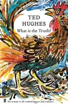What is the Truth? - Collected Animal Poems Vol 2 ebook by Ted Hughes