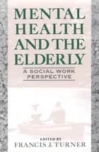 Mental Health and the Elderly ebook by Francis J. Turner