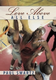 """Love Above All Else"" ebook by Paul Swartz"