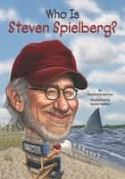 Who Is Steven Spielberg? ebook by Stephanie Spinner,Daniel Mather