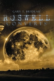 Roswell Converts ebook by Gary T. Brideau