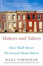 Makers and Takers - How Wall Street Destroyed Main Street eBook by Rana Foroohar