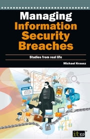 Managing Information Security Breaches - Studies from Real Life ebook by Michael Krausz